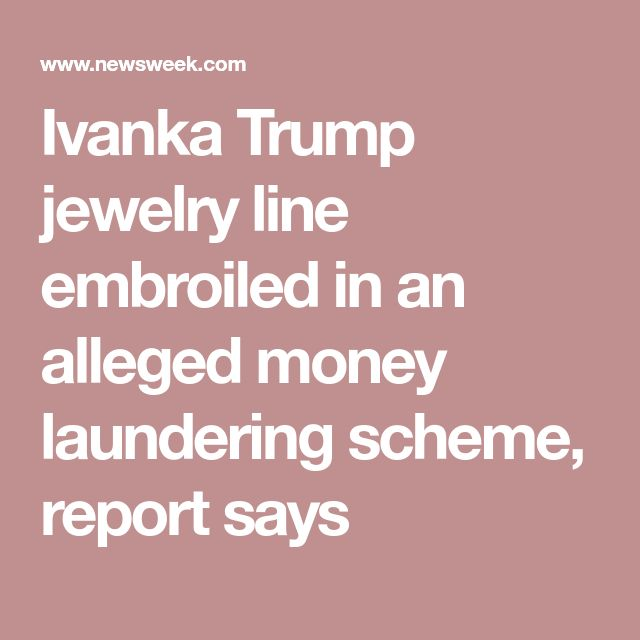 Ivanka Trump jewelry line embroiled in an alleged money laundering scheme, report says