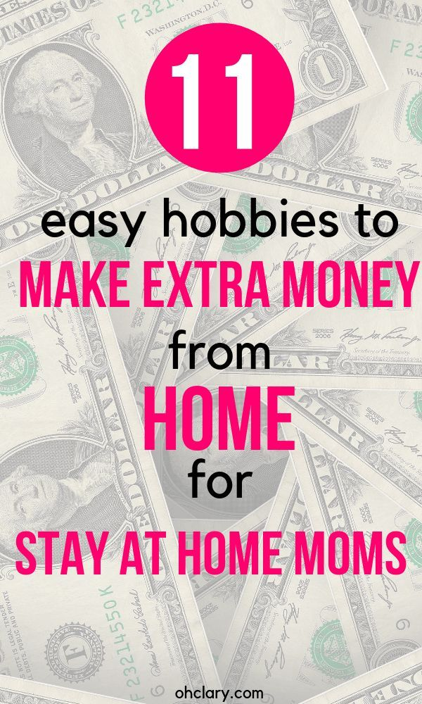11 Awesome Hobbies To Make Money From Home For Stay At Moms It Has Never Been Easier Earn Cash Than Now Tips And Ideas Extra