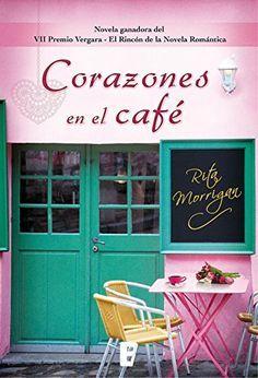 Corazones en el café (Novela ganadora del VII Premio Vergara- El Rincón de la Novela Romática) de [Morrigan, Rita]
