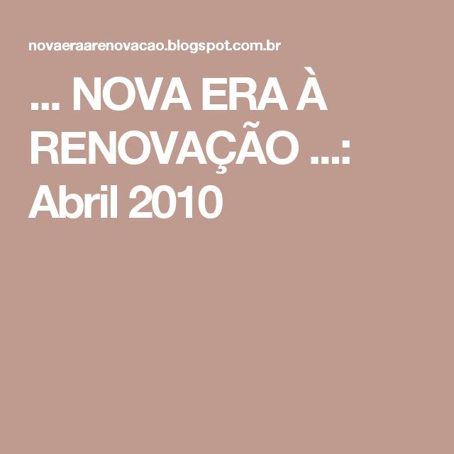 ... NOVA ERA À RENOVAÇÃO ...: Abril 2010