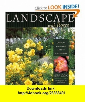 Landscape With Roses Gardens, Walkways, Arbors, Containers Jeff Cox, Jerry Pavia , ISBN-10: 1561583820  ,  , ASIN: B00013AX9O , tutorials , pdf , ebook , torrent , downloads , rapidshare , filesonic , hotfile , megaupload , fileserve