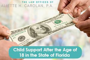 hild Support After the Age of 18 in the State of Florida. If you need help with your child support issues, contact our office.