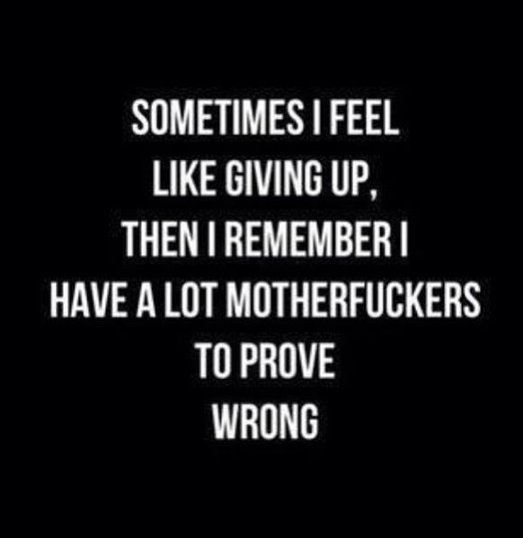 I will prove all of them wrong..shock them all when I get back to school in the fall