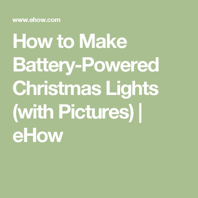 How to Make Battery-Powered Christmas Lights (with Pictures)   eHow