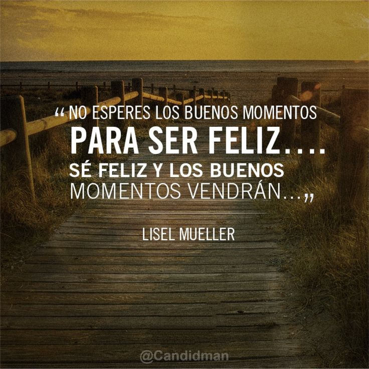 """""""No esperes los buenos momentos para ser #Feliz... Sé Feliz y los buenos…                                                                                                                                                                                 Más"""