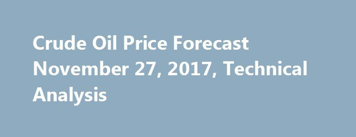 Crude Oil Price Forecast November 27, 2017, Technical Analysis https://betiforexcom.livejournal.com/28871730.html  The WTI Crude Oil market rallied initially during the trading session on Friday, reaching towards the $59 level, but pulling back later in the day. With the Americans away for the Thanksgiving holiday, and liquidity being an issue, crude oil markets we...The post Crude Oil Price Forecast November 27, 2017, Technical Analysis appeared first on crude-oil.news.The post Crude Oil…