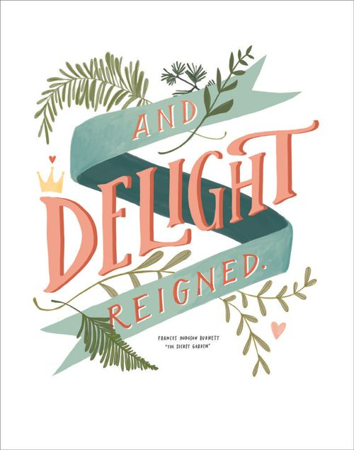 And Delight Reigned (from Frances Hodgson Burnett's The Secret Garden) ... artwork by Emily McDowell for Design Mom
