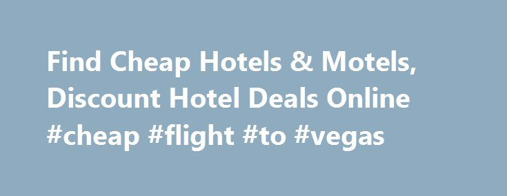 Find Cheap Hotels & Motels, Discount Hotel Deals Online #cheap #flight #to #vegas http://cheap.nef2.com/find-cheap-hotels-motels-discount-hotel-deals-online-cheap-flight-to-vegas/  #find cheap hotels # Introducing Red Roof PLUS+ Red Roof PLUS+ includes a new Premium room type, welcoming red canopies at select properties that project the brand s signature color, enhanced LED lighting, attractive landscaping and outside signage indicating it s a Red Roof PLUS+ property. Red Roof PLUS…