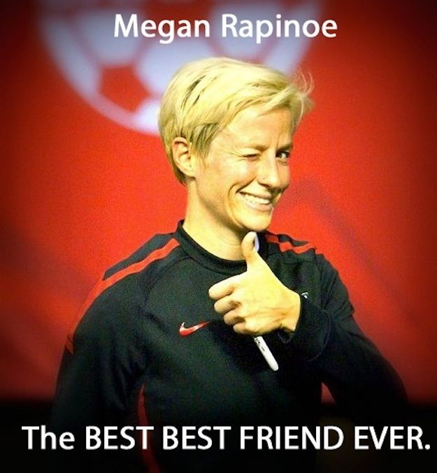 In conclusion: | 19 Reasons Megan Rapinoe Would Make The Ultimate BFF