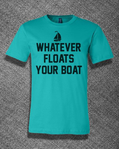 Pop Culture Trendy Whatever floats your boat Tshirt Tee T-Shirt Ladies Youth Adult Unisex