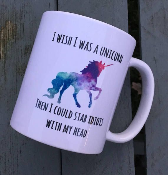 I Wish I Was A Unicorn So I Could Stab People With My Head Gift Mug Cup Novelty