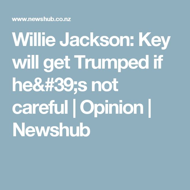 Willie Jackson: Key will get Trumped if he's not careful | Opinion | Newshub