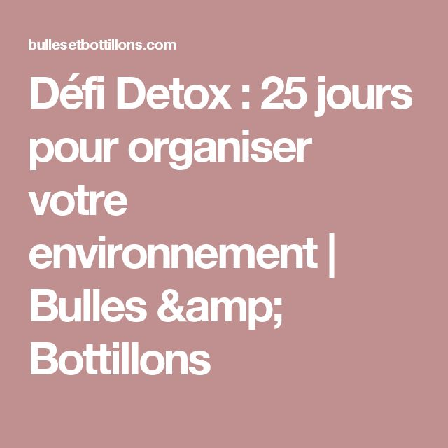 Défi Detox : 25 jours pour organiser votre environnement | Bulles & Bottillons