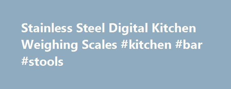 Stainless Steel Digital Kitchen Weighing Scales #kitchen #bar #stools http://kitchens.remmont.com/stainless-steel-digital-kitchen-weighing-scales-kitchen-bar-stools/  #digital kitchen scale # Lakeland Digital Kitchen Weighing Scale Lakeland Digital Kitchen Weighing Scale In brushed stainless steel, our new Digital Scale teams sleek good looks with up-to-the-minute technology to deliver a piece of equipment that would make any kitchen... Read more