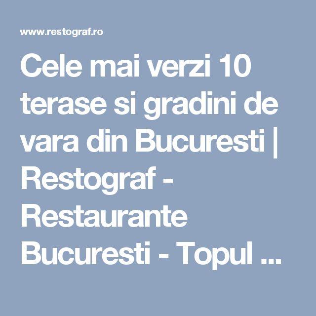 Cele mai verzi 10 terase si gradini de vara din Bucuresti | Restograf - Restaurante Bucuresti - Topul Restaurantelor din Bucuresti