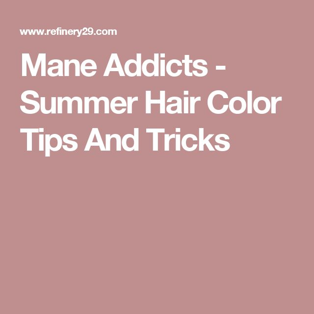 Mane Addicts - Summer Hair Color Tips And Tricks