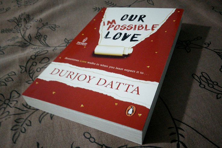 Our Impossible Love - Book Review: I like reading books written by Durjoy Datta. They're usually a page turner (even if clichéd) and suits well when you're in a mood to pick up a light read or a young adult. Of course, like always, I had pre-ordered the book and I received an ...