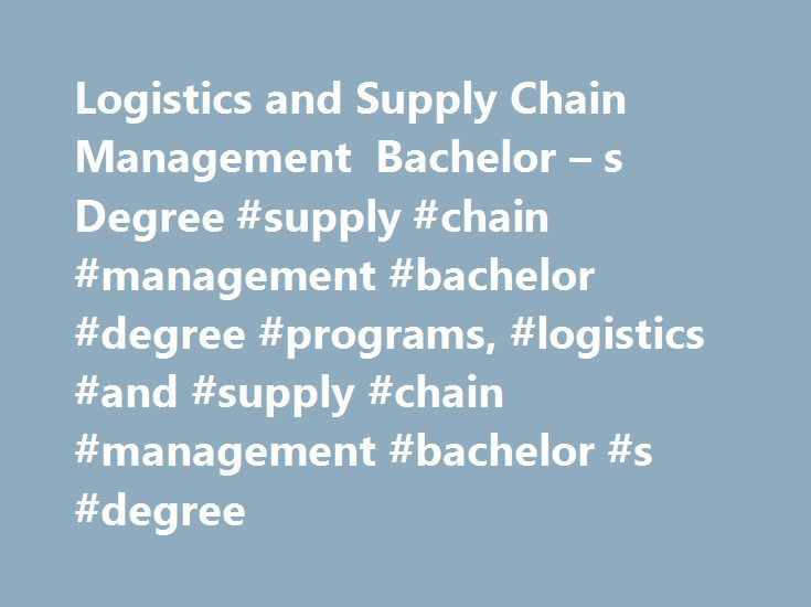Logistics and Supply Chain Management Bachelor – s Degree #supply #chain #management #bachelor #degree #programs, #logistics #and #supply #chain #management #bachelor #s #degree http://texas.remmont.com/logistics-and-supply-chain-management-bachelor-s-degree-supply-chain-management-bachelor-degree-programs-logistics-and-supply-chain-management-bachelor-s-degree/  # Logistics and Supply Chain Management Bachelor's Degree If your interest in business involves production and management, you can…