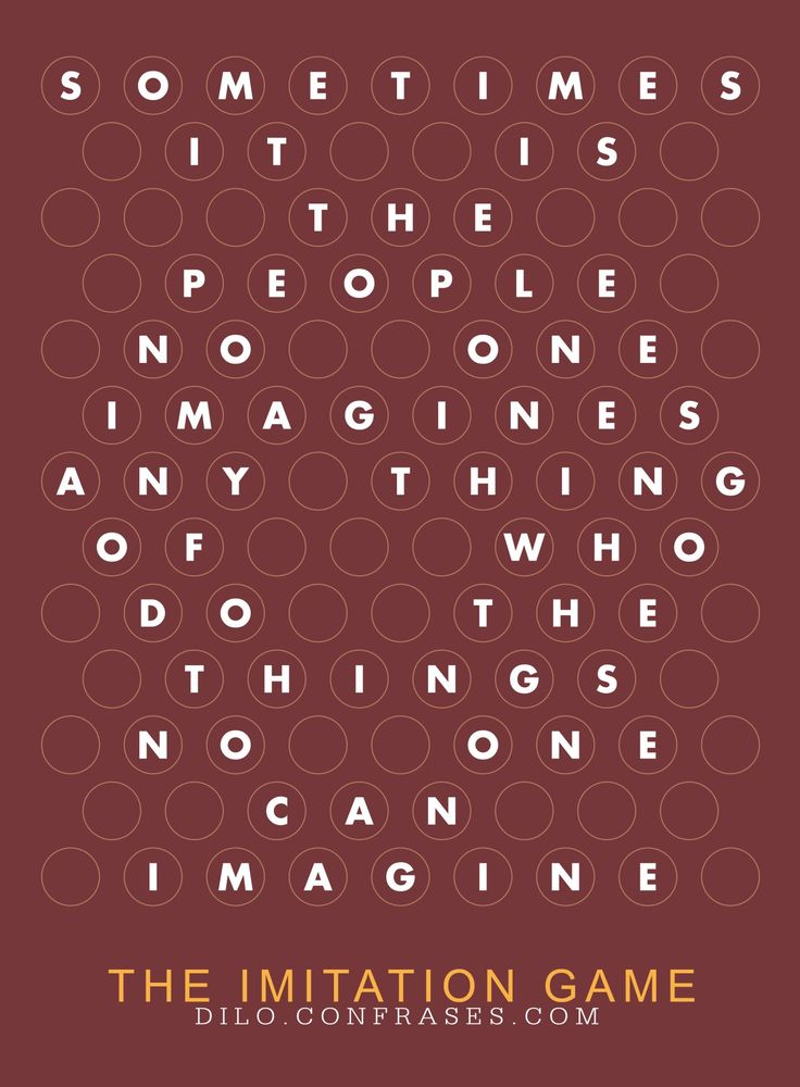 """Sometimes it is the people no one imagines anything of, who do the things no one can imagine."" - The Imitation Game -"