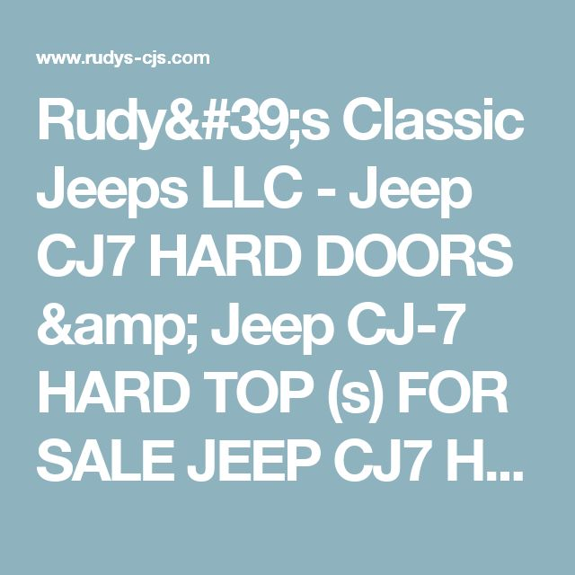 Rudy's Classic Jeeps LLC - Jeep CJ7 HARD DOORS & Jeep CJ-7 HARD TOP (s)FOR SALEJEEP CJ7 HARDTOPS & HATCHES!Easy to ship doors and hatches. (Tops move w significant expense)Picture taken 10-1-201610/8/2016One full CJ8 Scrambler hardtop. I was told the Jeep was sold new with it. Of course we're told that didn't happen. I've personally had Grizzly, ACME and AJ's full hard tops and this seems different. This one appears to have a factory CJ7 hatch and ...