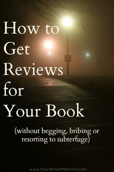 How to Get Reviews for Your Book (Without Begging, Bribing or Resorting to Subterfuge)  YourWriterPlatform.com