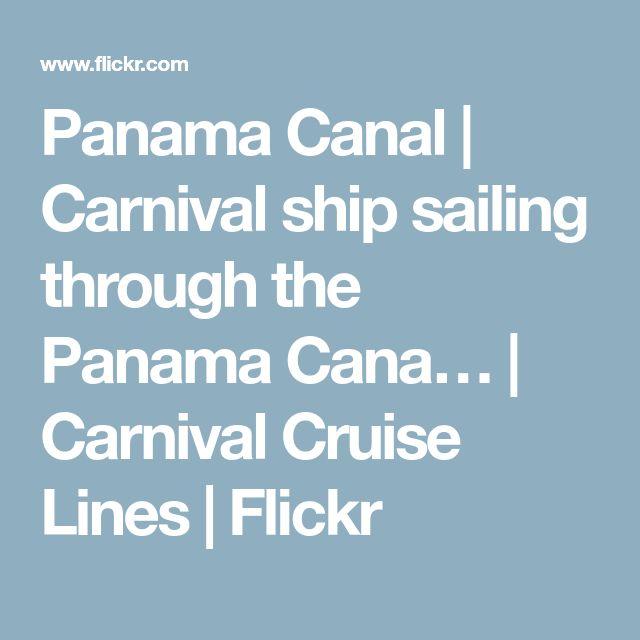 Panama Canal | Carnival ship sailing through the Panama Cana… | Carnival Cruise Lines | Flickr