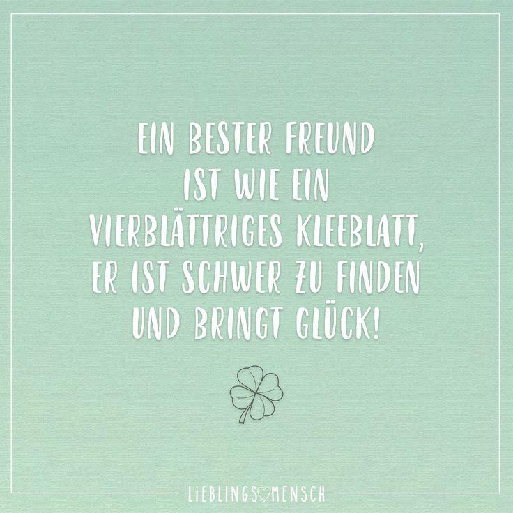 Ein bester Freund ist wie ein vierblättriges Kleeblatt, er ist schwer zu finden und bringt Glück. - VISUAL STATEMENTS®
