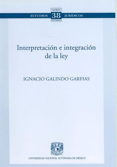 Interpretación e integración de la ley. Colección Facultad de Derecho