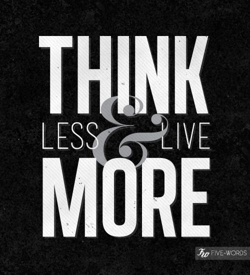 think less: Life Quotes, Thoughts, Inspiration Quotes 3, Stuff, Wise, Inspirational Wisdom, Inspirational Quotes, Favorite Quotes