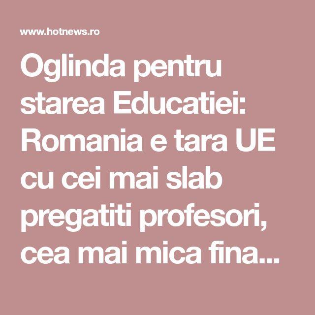 Oglinda pentru starea Educatiei: Romania e tara UE cu cei mai slab pregatiti profesori, cea mai mica finantare, cei mai putini studenti si in care elevii de la sate sunt condamnati la esec - Esential - HotNews.ro
