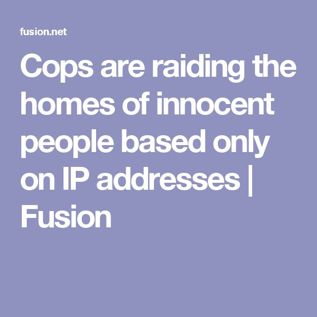 Cops are raiding the homes of innocent people based only on IP addresses | Fusion