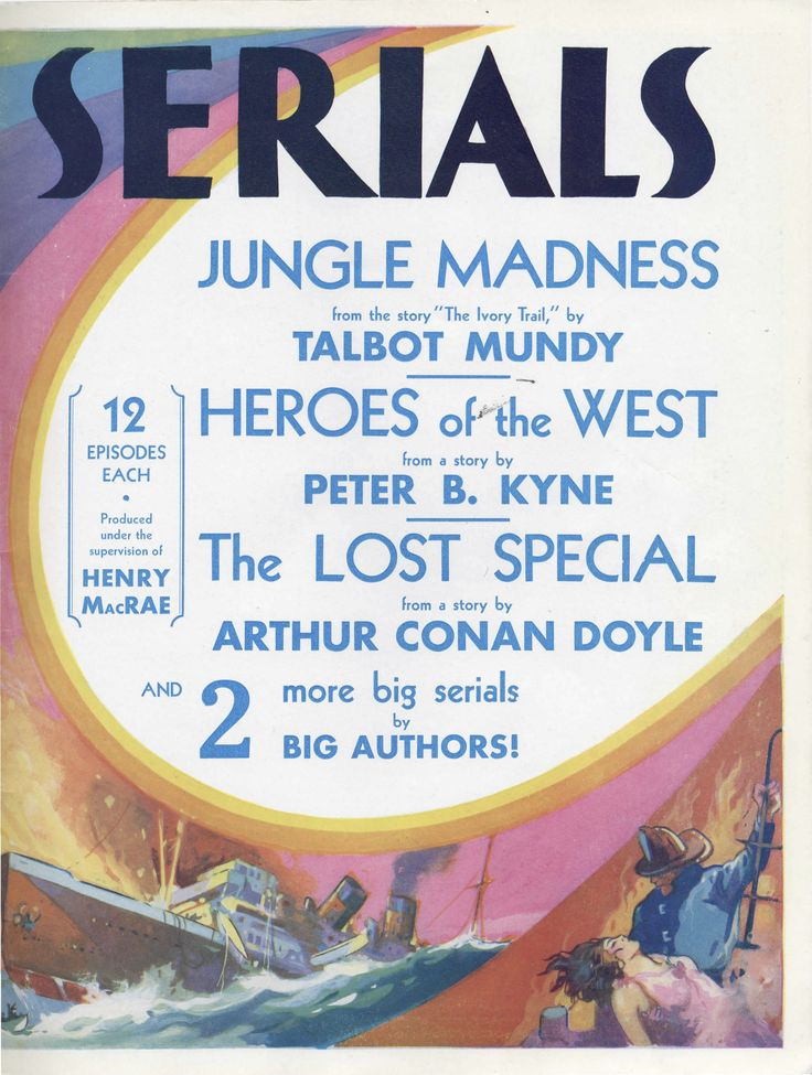 """JUNGLE MADNESS from the story """"The Ivory Trail,"""" by TALBOT MUNDY  12 HEROES of the WEST EPISODES EACH Produced from a story by PETER B. KYNE The LOST SPECIAL MAcRAE from a story by ARTHUR CONAN DOYLE AND more big serials by BIG AUTHORS!  Universal Pictures Corporation [annual releases] 1932-1933"""