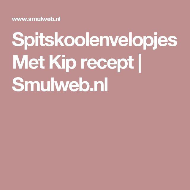 Spitskoolenvelopjes Met Kip recept | Smulweb.nl