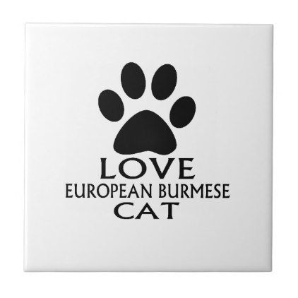 LOVE EUROPEAN BURMESE CAT DESIGNS CERAMIC TILE - decor gifts diy home & living cyo giftidea