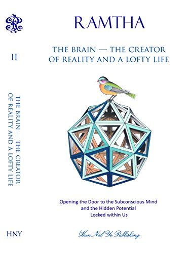 The Brain - The Creator of Reality and a Lofty Life by Ramtha http://www.amazon.com/dp/0988298325/ref=cm_sw_r_pi_dp_-qw4tb11W0HBQ