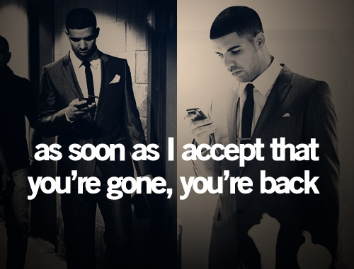 As soon I accept that you are gone, you're back. #Relationship# #Quotes#