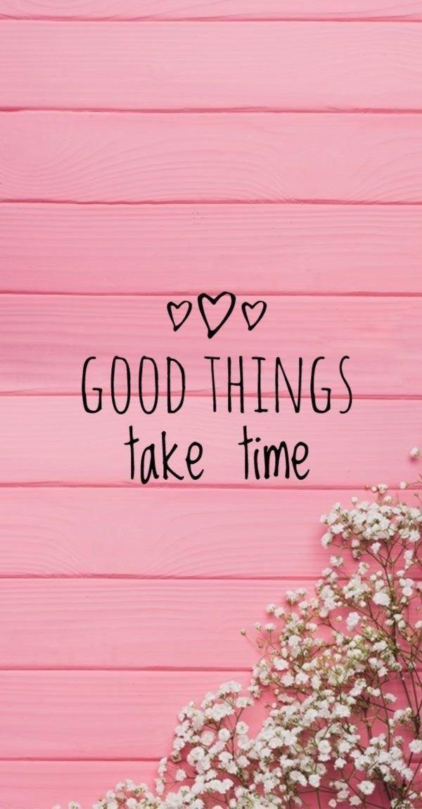 Good Things Take Time Joyjourneyofyou Joy Naturalhealing Naturalhealth Peace Smile Cute Wallpapers Quotes Wallpaper Quotes Good Things Take Time