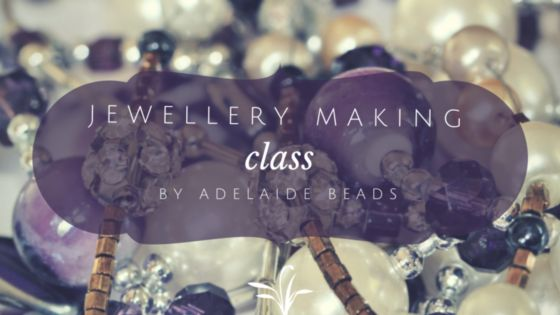 Jewellery Making Class By Adelaide Beads! | My Home Adelaide
