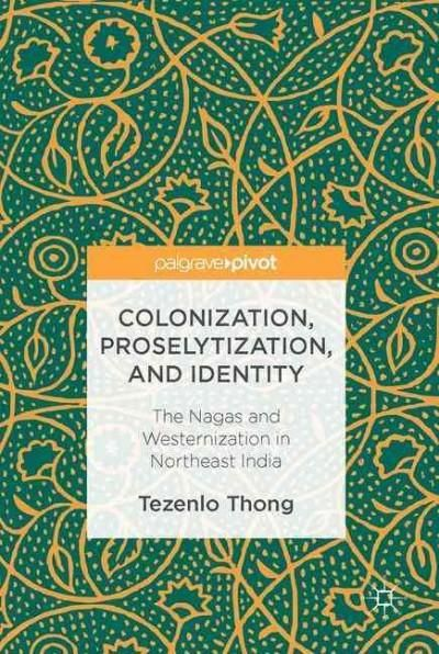 Colonization, Proselytization, and Identity: The Nagas and Westernization in Northeast India