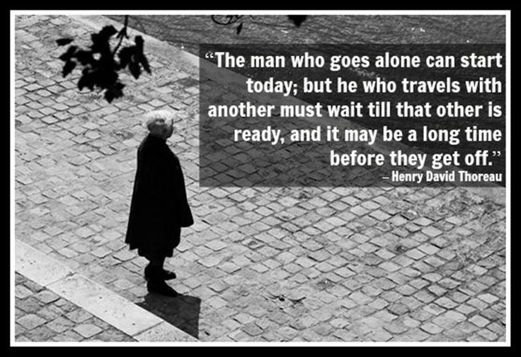 The man who goes alone can start today; but he who travels with another must wait till that other is ready, and it may be a long time before they get off. - Henry David Thoreau #travel #quotes #travelquotes
