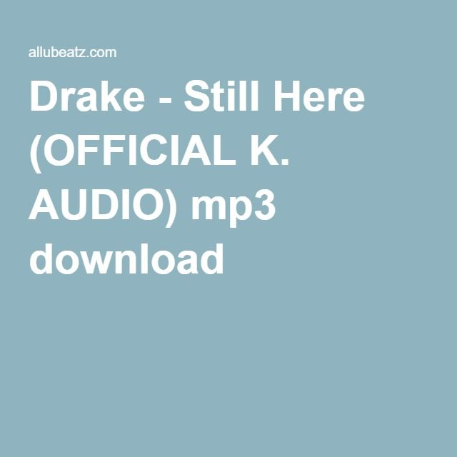 Drake - Still Here (OFFICIAL K. AUDIO) mp3 download