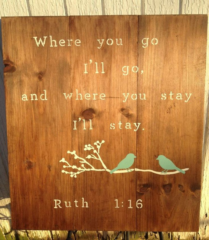 Ruth 1:16 where you go i'll go where you stay i'll stay. pallet stained and custom painted can customize colors, names, dates, verse, quotes. $40.00, via Etsy. Design by Pearly Bird Designs