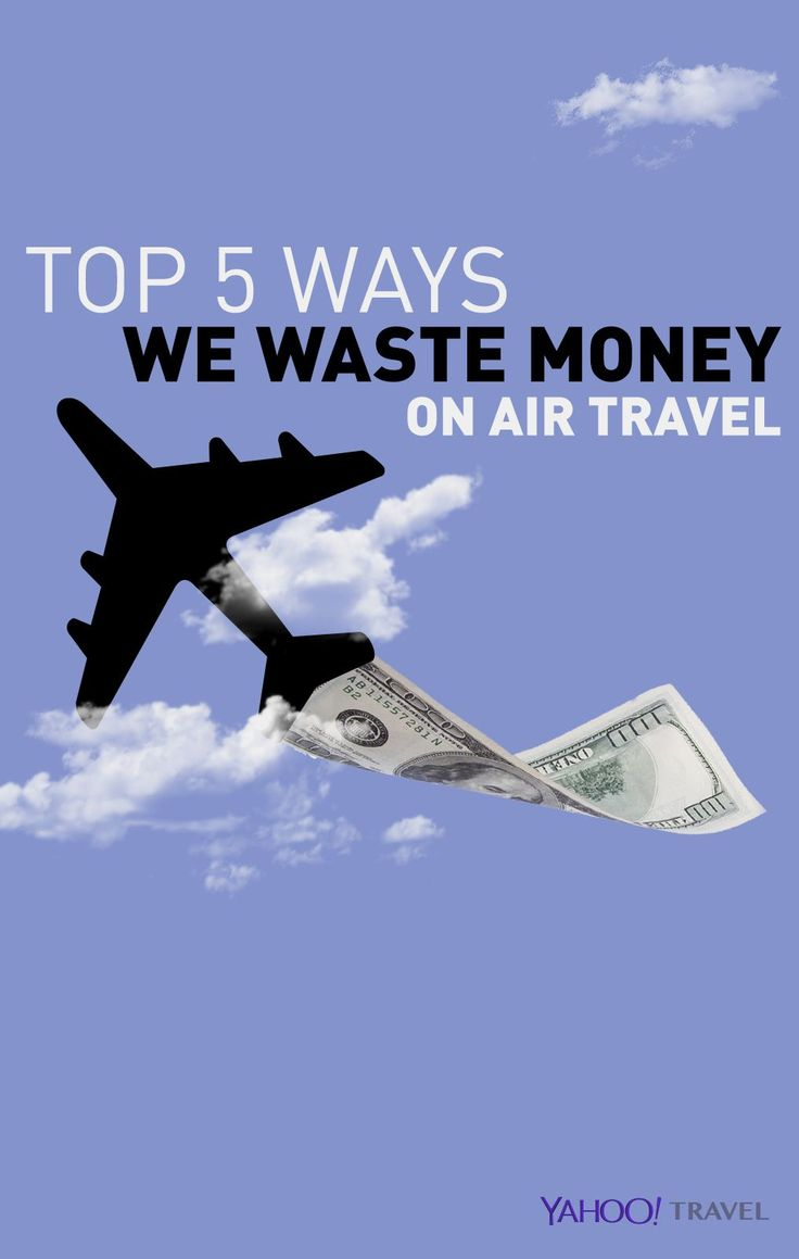 Here are Yahoo Travel's top five ways we air travelers consistently waste our money