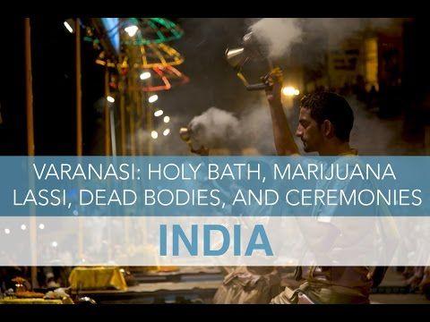 India: Holy Bath, Marijuana Lassi, Dead Bodies, and Ceremonies in Varana...