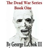 The Dead War Series: BOOK 1 (Kindle Edition)By George L. Cook III