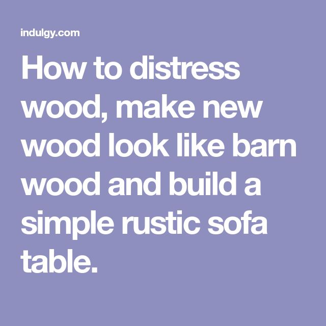 how to make wood look old and rustic