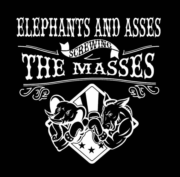 SONS OF LIBERTY TEES: Elephants and assess screwing the masses. T-Shirt.   AVAILABLE HERE:Gadsden Flag Tees  ~ Don't Tread On Me Tea Party Tees ~ Don't Tread On Me Tees