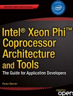 Intel Xeon Phi? Coprocessor Architecture and Tools: The Guide for Application Developers free download by Rezaur Rahman ISBN: 9781430261360 with BooksBob. Fast and free eBooks download.  The post Intel Xeon Phi? Coprocessor Architecture and Tools: The Guide for Application Developers Free Download appeared first on Booksbob.com.