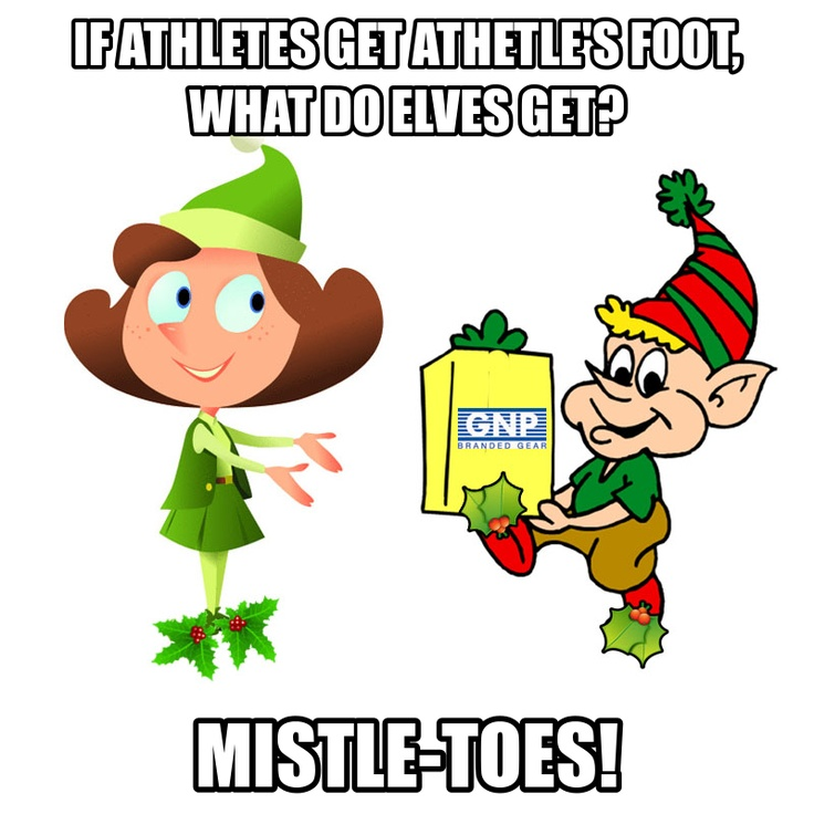 If athletes get athlet's foot, what do elves get? Mistle-Toes!