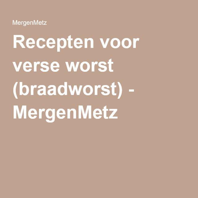 Recepten voor verse worst (braadworst) - MergenMetz